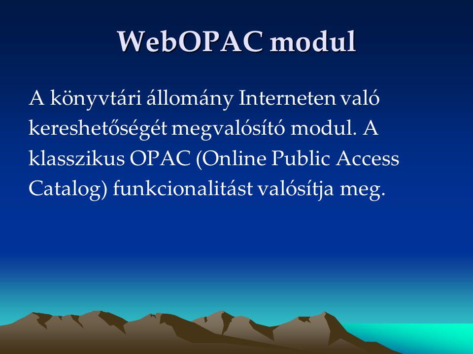 WebOPAC modul A könyvtári állomány Interneten való kereshetőségét megvalósító modul. A klasszikus OPAC (Online Public Access Catalog) funkcionalitást