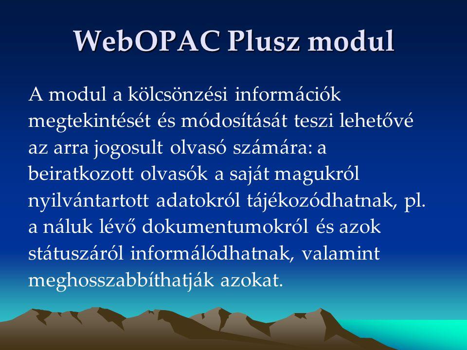 WebOPAC Plusz modul A modul a kölcsönzési információk megtekintését és módosítását teszi lehetővé az arra jogosult olvasó számára: a beiratkozott olva