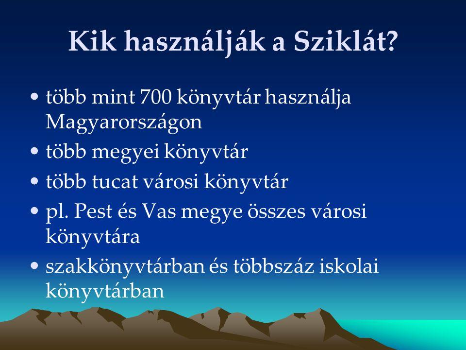 Kik használják a Sziklát? több mint 700 könyvtár használja Magyarországon több megyei könyvtár több tucat városi könyvtár pl. Pest és Vas megye összes