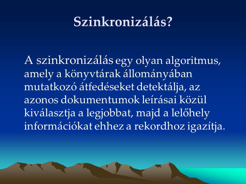 Szinkronizálás? A szinkronizálás egy olyan algoritmus, amely a könyvtárak állományában mutatkozó átfedéseket detektálja, az azonos dokumentumok leírás