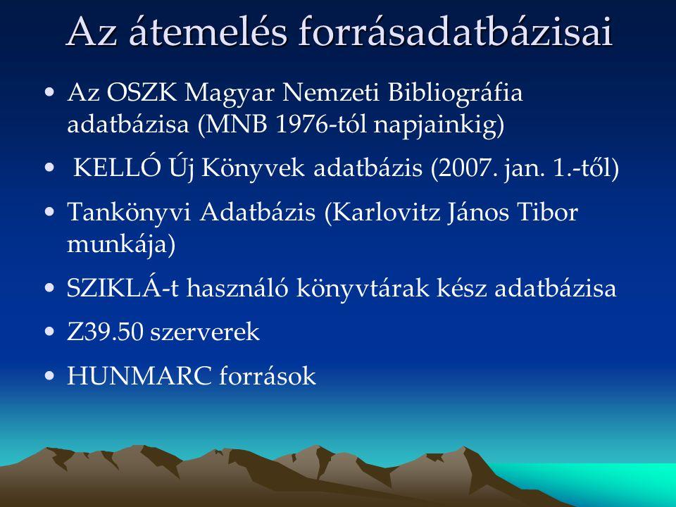 Az átemelés forrásadatbázisai Az OSZK Magyar Nemzeti Bibliográfia adatbázisa (MNB 1976-tól napjainkig) KELLÓ Új Könyvek adatbázis (2007. jan. 1.-től)
