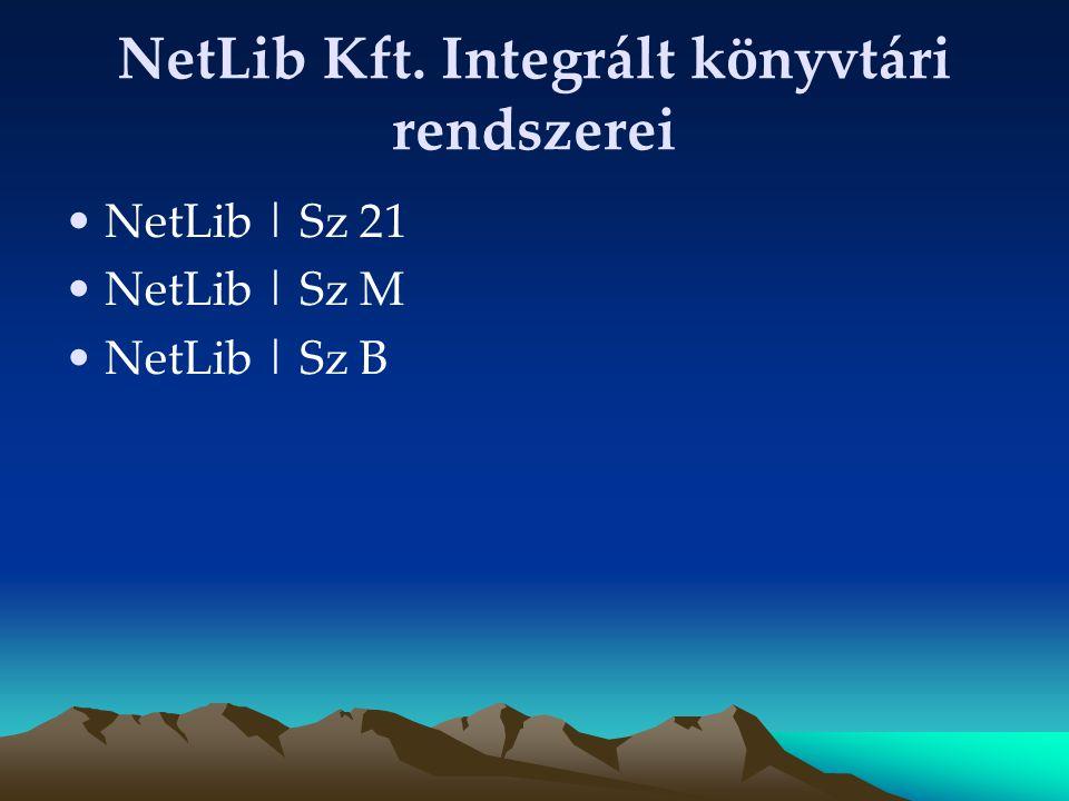 NetLib Kft. Integrált könyvtári rendszerei NetLib   Sz 21 NetLib   Sz M NetLib   Sz B
