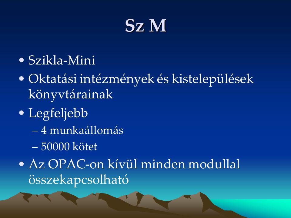 Sz M Szikla-Mini Oktatási intézmények és kistelepülések könyvtárainak Legfeljebb –4 munkaállomás –50000 kötet Az OPAC-on kívül minden modullal összeka