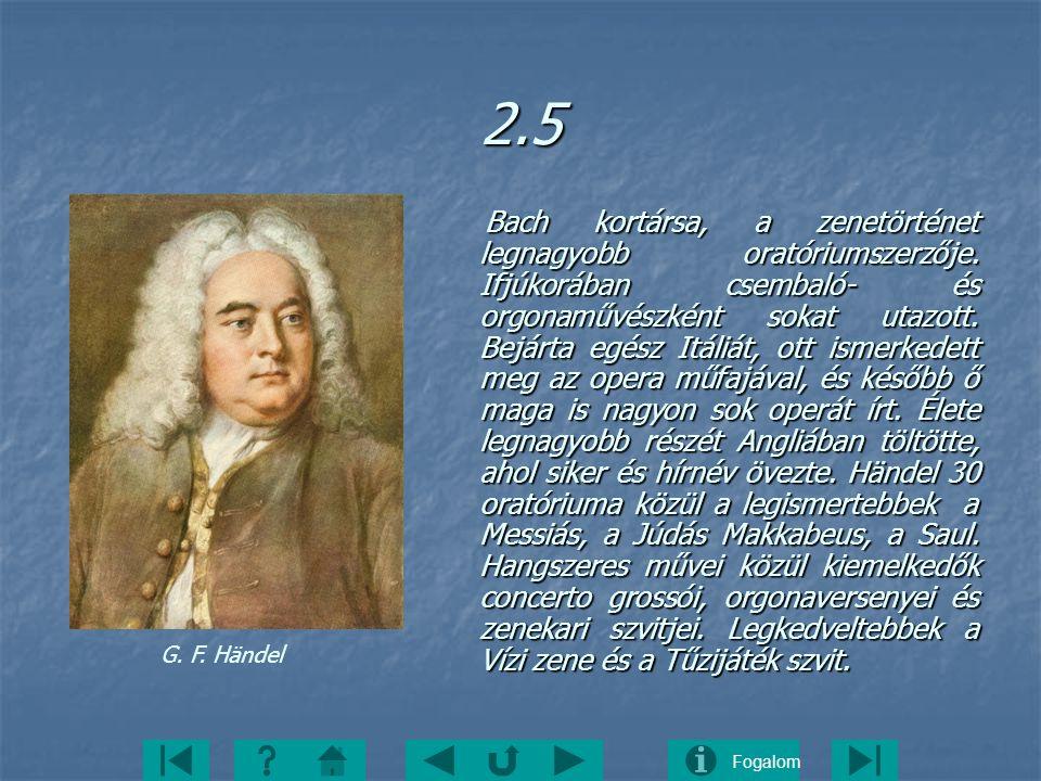Fogalom2.5 Bach kortársa, a zenetörténet legnagyobb oratóriumszerzője. Ifjúkorában csembaló- és orgonaművészként sokat utazott. Bejárta egész Itáliát,