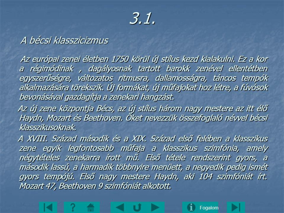 Fogalom3.1. A bécsi klasszicizmus A bécsi klasszicizmus Az európai zenei életben 1750 körül új stílus kezd kialakulni. Ez a kor a régimódinak, dagályo