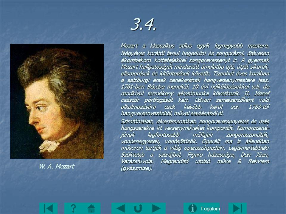 Fogalom3.4. Mozart a klasszikus stílus egyik legnagyobb mestere. Négyéves korától tanul hegedülni és zongorázni, ötévesen ákombákom kottafejekkel zong