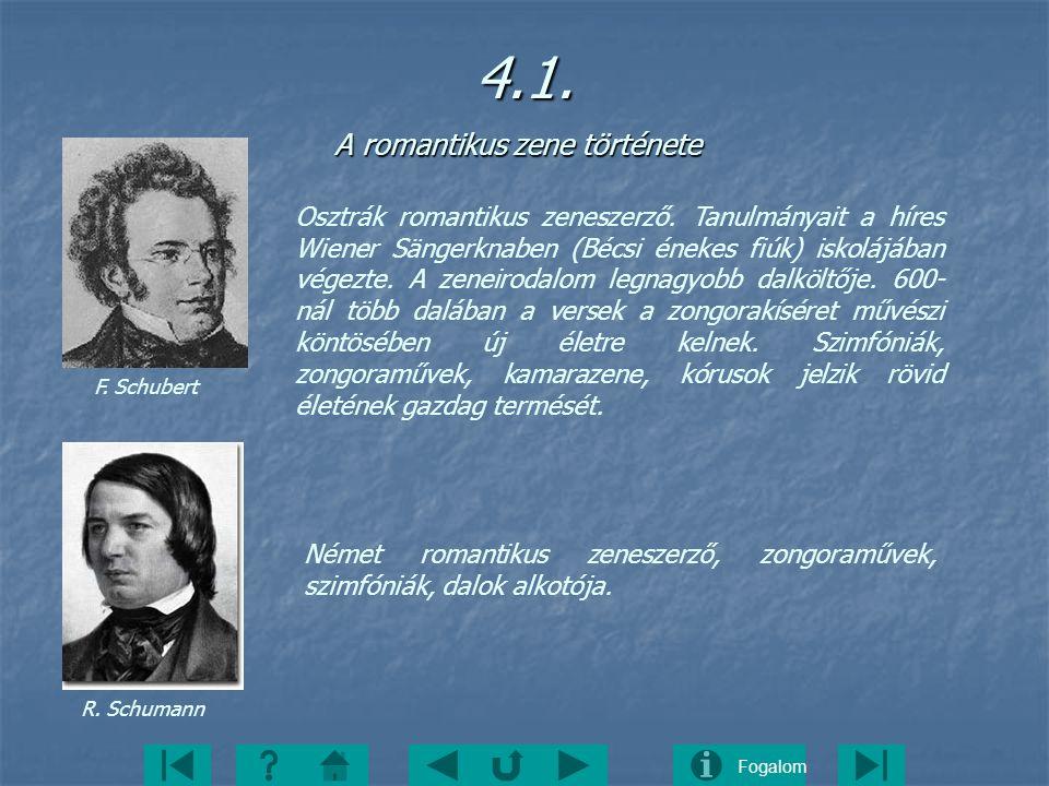 Fogalom4.1. A romantikus zene története A romantikus zene története F. Schubert R. Schumann Osztrák romantikus zeneszerző. Tanulmányait a híres Wiener