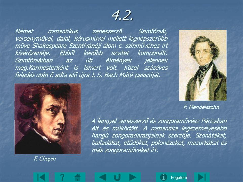 Fogalom4.2. Német romantikus zeneszerző. Szimfóniái, versenyművei, dalai, kórusművei mellett legnépszerűbb műve Shakespeare Szentivánéji álom c. színm