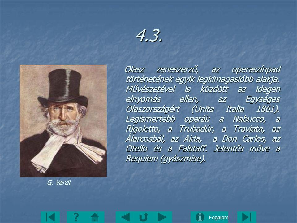 Fogalom4.3. Olasz zeneszerző, az operaszínpad történetének egyik legkimagaslóbb alakja. Művészetével is küzdött az idegen elnyomás ellen, az Egységes