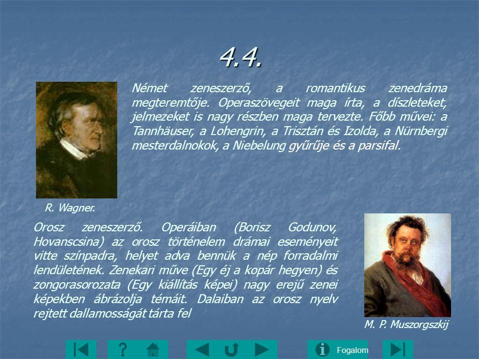 Fogalom4.4. Német zeneszerző, a romantikus zenedráma megteremtője. Operaszövegeit maga írta, a díszleteket, jelmezeket is nagy részben maga tervezte.