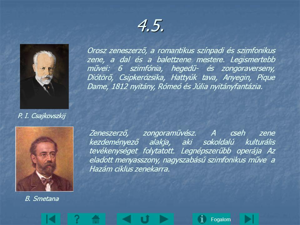 Fogalom4.5. P. I. Csajkovszkij B. Smetana Orosz zeneszerző, a romantikus színpadi és szimfonikus zene, a dal és a balettzene mestere. Legismertebb műv