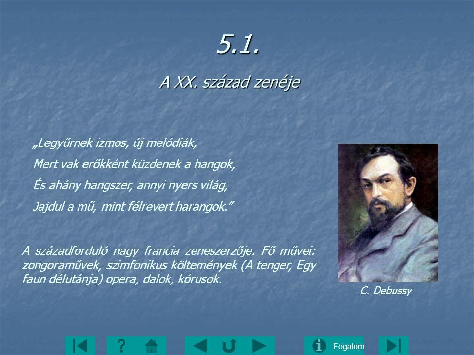 Fogalom5.1. A XX. század zenéje A XX. század zenéje C. Debussy A századforduló nagy francia zeneszerzője. Fő művei: zongoraművek, szimfonikus költemén