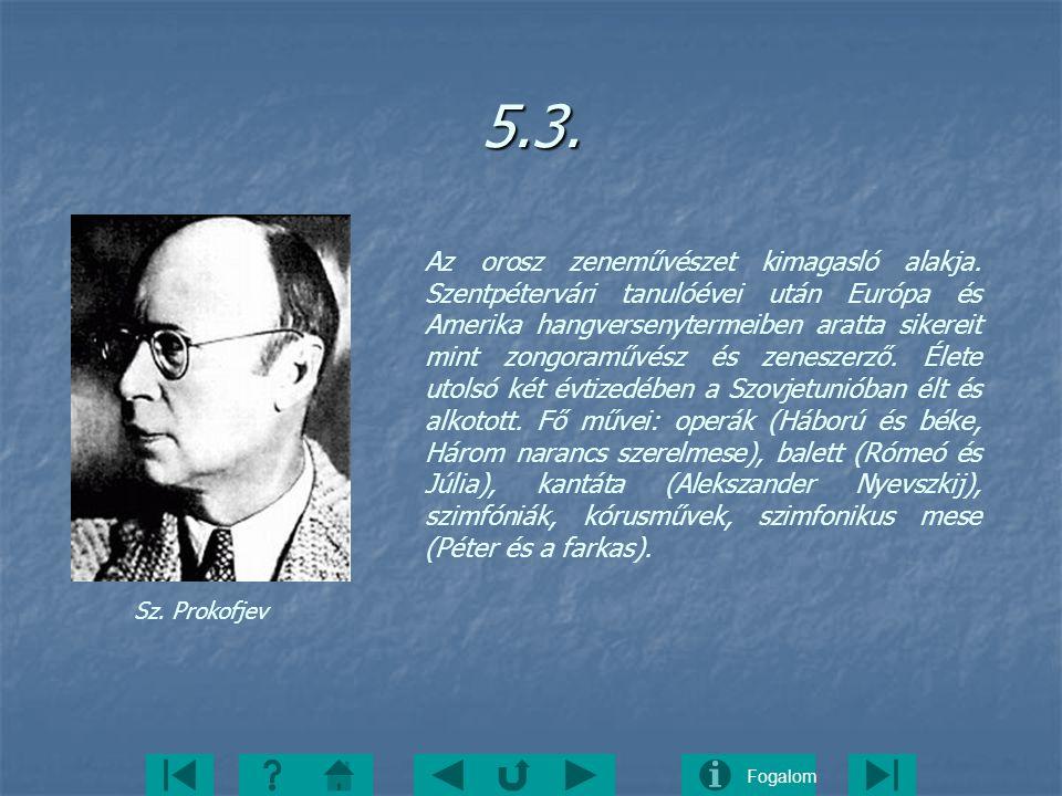 Fogalom5.3. Sz. Prokofjev Az orosz zeneművészet kimagasló alakja. Szentpétervári tanulóévei után Európa és Amerika hangversenytermeiben aratta sikerei