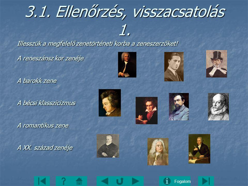 Fogalom 3.1. Ellenőrzés, visszacsatolás 1. Illesszük a megfelelő zenetörténeti korba a zeneszerzőket! A reneszánsz kor zenéje A barokk zene A bécsi kl