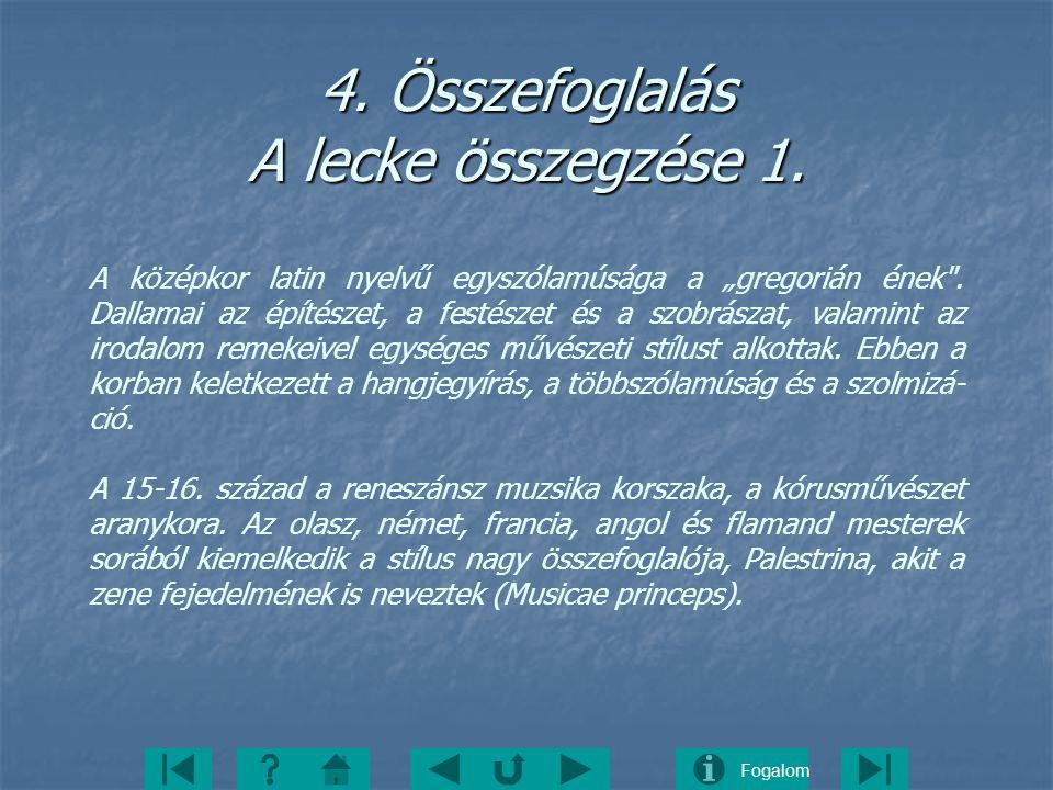 """Fogalom 4. Összefoglalás A lecke összegzése 1. A középkor latin nyelvű egyszólamúsága a """"gregorián ének"""