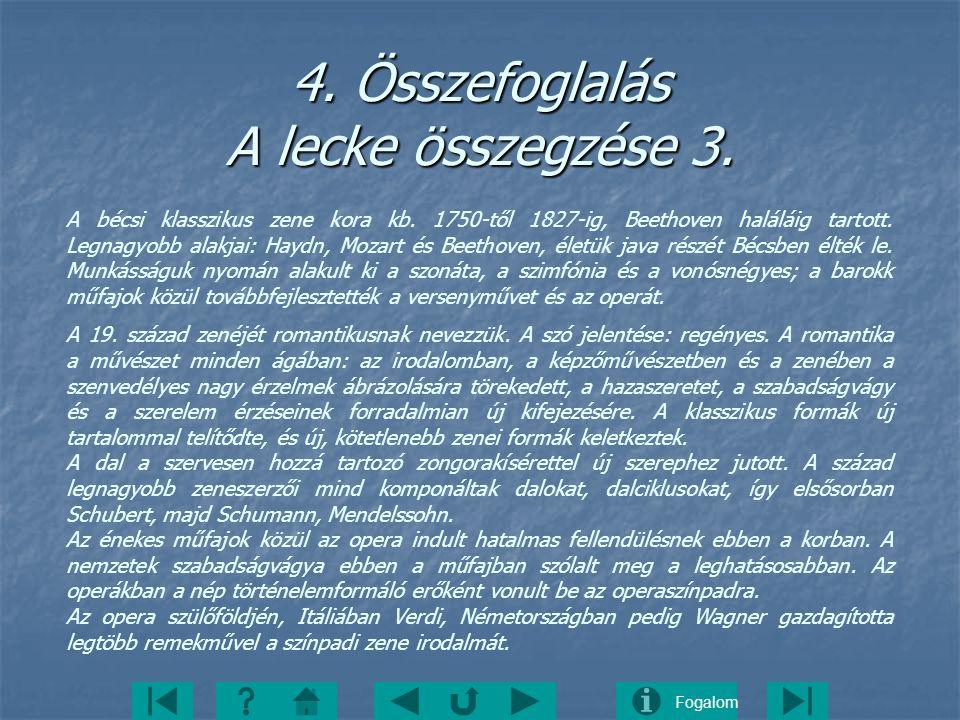 Fogalom 4. Összefoglalás A lecke összegzése 3. A bécsi klasszikus zene kora kb. 1750-től 1827-ig, Beethoven haláláig tartott. Legnagyobb alakjai: Hayd