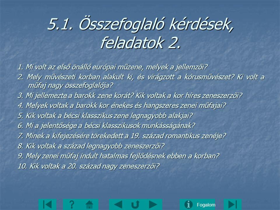 Fogalom 5.1. Összefoglaló kérdések, feladatok 2. 1. Mi volt az első önálló európai műzene, melyek a jellemzői? 2. Mely művészeti korban alakult ki, és