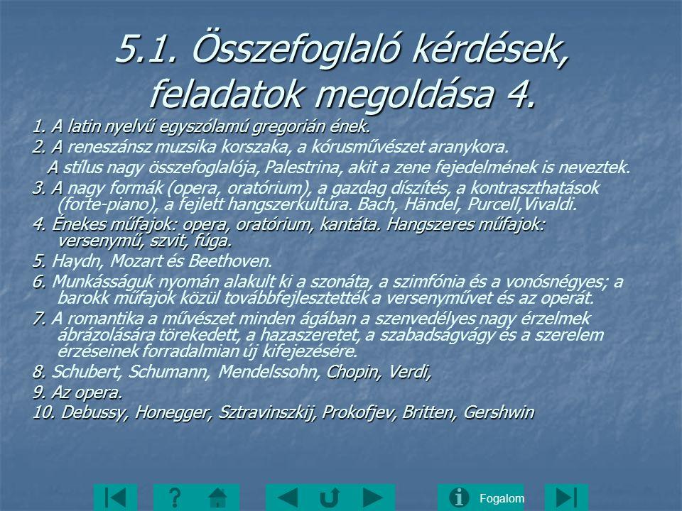 Fogalom 5.1. Összefoglaló kérdések, feladatok megoldása 4. 1. A latin nyelvű egyszólamú gregorián ének. 2. A 2. A reneszánsz muzsika korszaka, a kórus