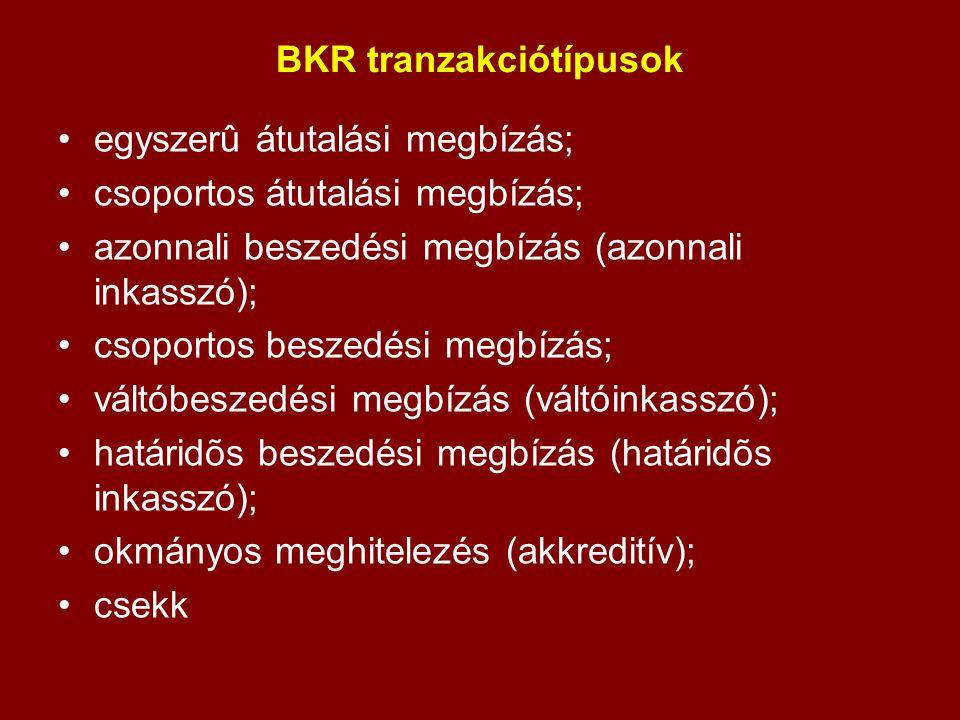 BKR tranzakciótípusok egyszerû átutalási megbízás; csoportos átutalási megbízás; azonnali beszedési megbízás (azonnali inkasszó); csoportos beszedési