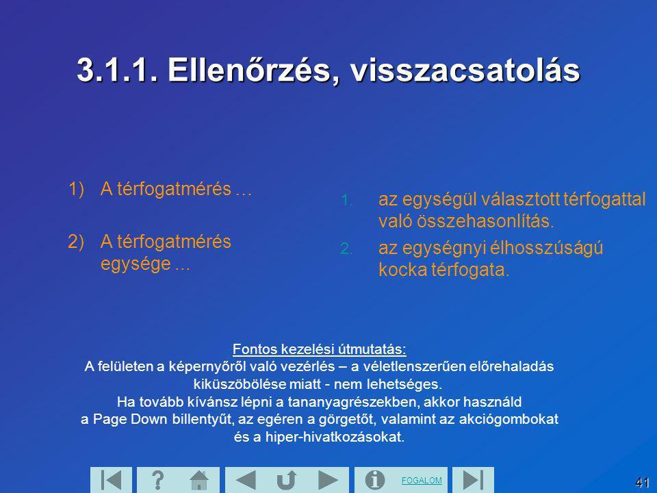 FOGALOM 41 3.1.1. Ellenőrzés, visszacsatolás Fontos kezelési útmutatás: A felületen a képernyőről való vezérlés – a véletlenszerűen előrehaladás kiküs
