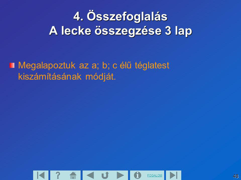 FOGALOM 48 4. Összefoglalás A lecke összegzése 3 lap Megalapoztuk az a; b; c élű téglatest kiszámításának módját.