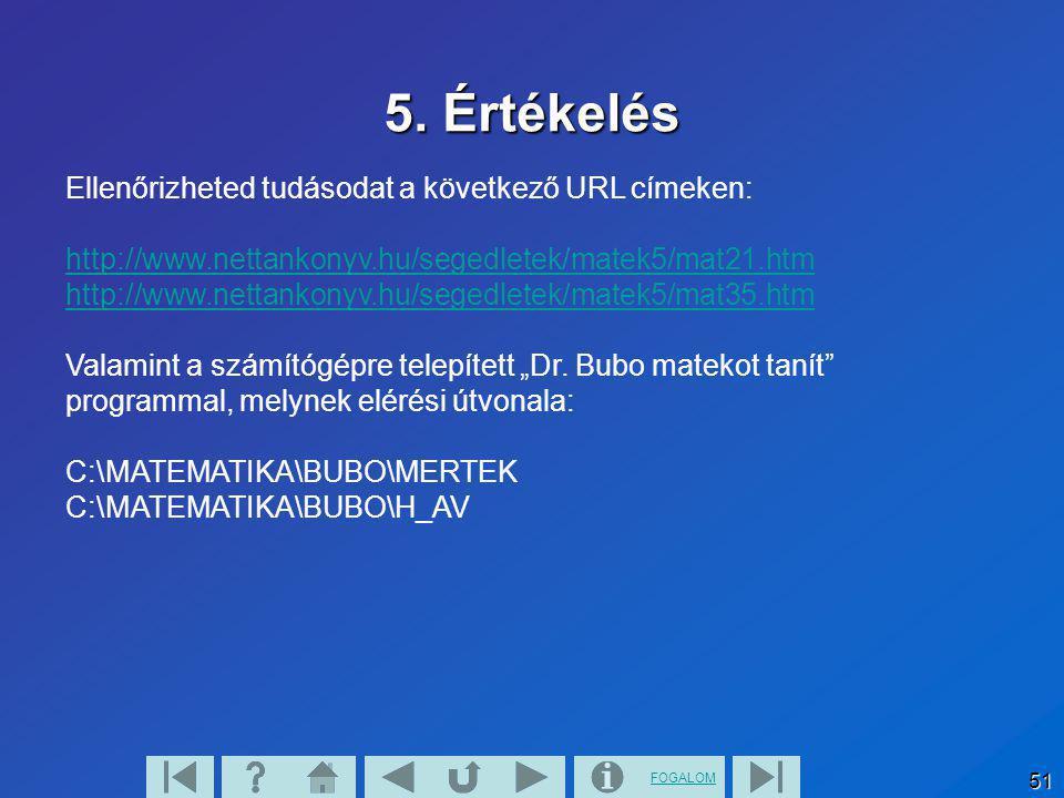 FOGALOM 51 5. Értékelés Ellenőrizheted tudásodat a következő URL címeken: http://www.nettankonyv.hu/segedletek/matek5/mat21.htm http://www.nettankonyv