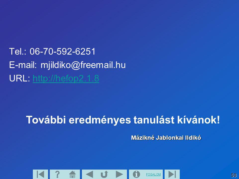 FOGALOM 58 Tel.: 06-70-592-6251 E-mail: mjildiko@freemail.hu URL: http://hefop2.1.8http://hefop2.1.8 Mázikné Jablonkai Ildikó További eredményes tanul