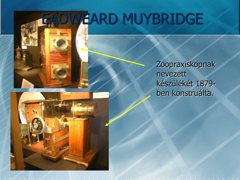 Zoopraxiskopnak nevezett készülékét 1879- ben konstruálta. EADWEARD MUYBRIDGE