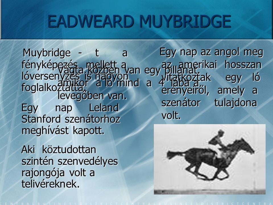 EADWEARD MUYBRIDGE Egy nap az angol meg az amerikai hosszan vitatkoztak egy ló erényeiről, amely a szenátor tulajdona volt. Egy nap az angol meg az am
