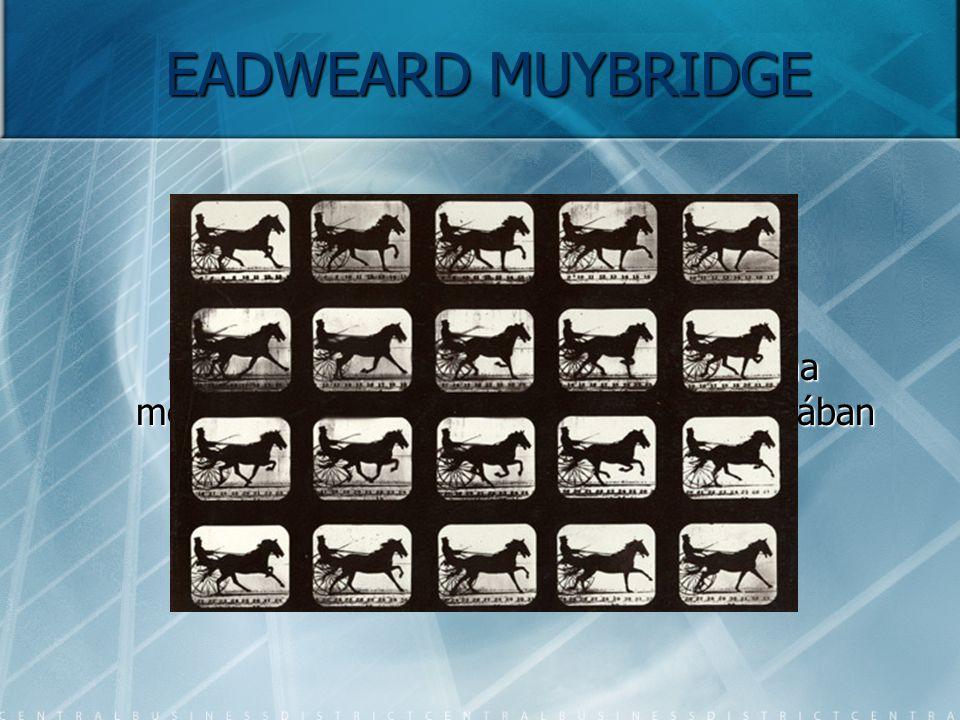 EADWEARD MUYBRIDGE Ekkor történt, hogy a probléma megoldása érdekében Muybridge agyában zseniális terv született. Ekkor történt, hogy a probléma megol