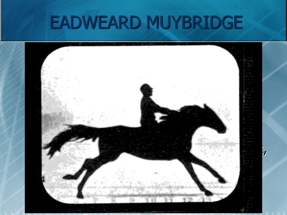 EADWEARD MUYBRIDGE Ez volt a világ első mozgóképe. Ez volt a világ első mozgóképe. Muybridge a képsorozat által bebizonyította amerikai vendéglátójána
