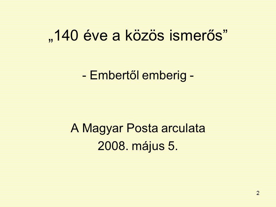 """2 """"140 éve a közös ismerős"""" - Embertől emberig - A Magyar Posta arculata 2008. május 5."""