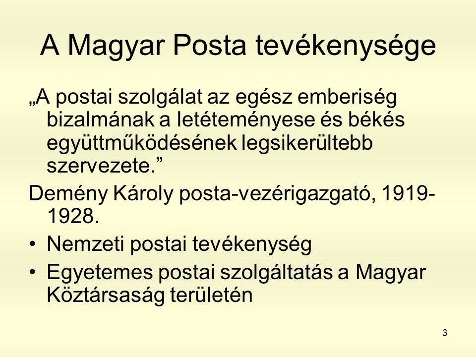"""3 A Magyar Posta tevékenysége """"A postai szolgálat az egész emberiség bizalmának a letéteményese és békés együttműködésének legsikerültebb szervezete."""""""