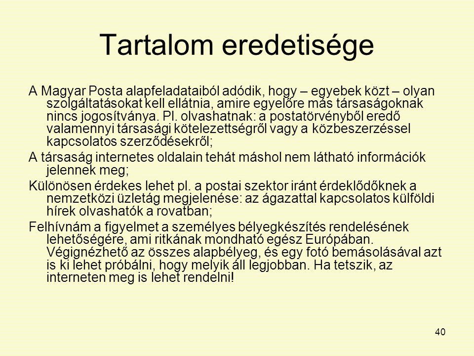 40 Tartalom eredetisége A Magyar Posta alapfeladataiból adódik, hogy – egyebek közt – olyan szolgáltatásokat kell ellátnia, amire egyelőre más társasá