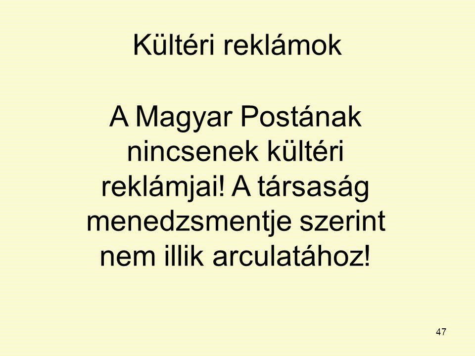 47 Kültéri reklámok A Magyar Postának nincsenek kültéri reklámjai! A társaság menedzsmentje szerint nem illik arculatához!
