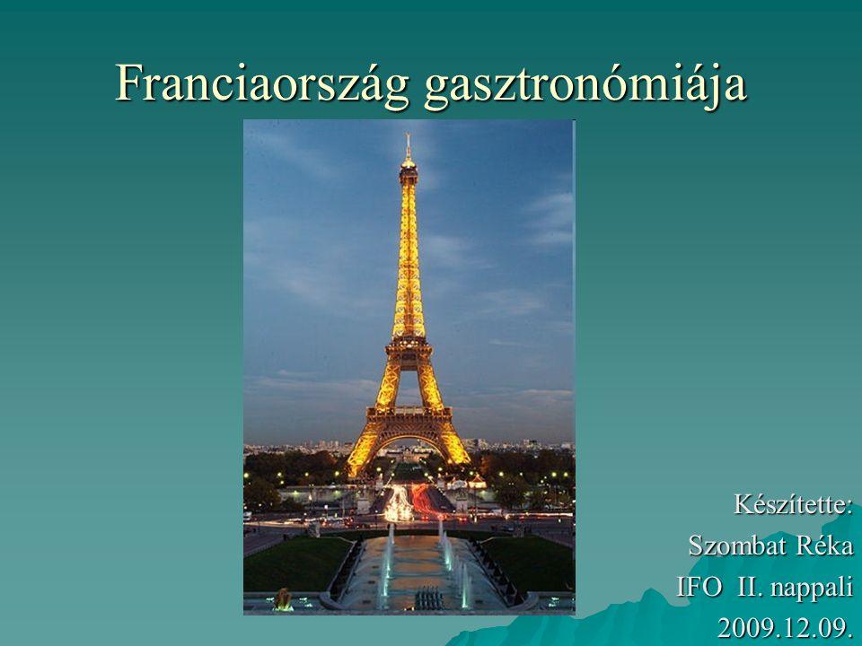 Franciaország  Franciaország az ínyencek hazája  Kellemes hangulat  Finom borok és sajtok  Előkelő, kiváltság  Etikett