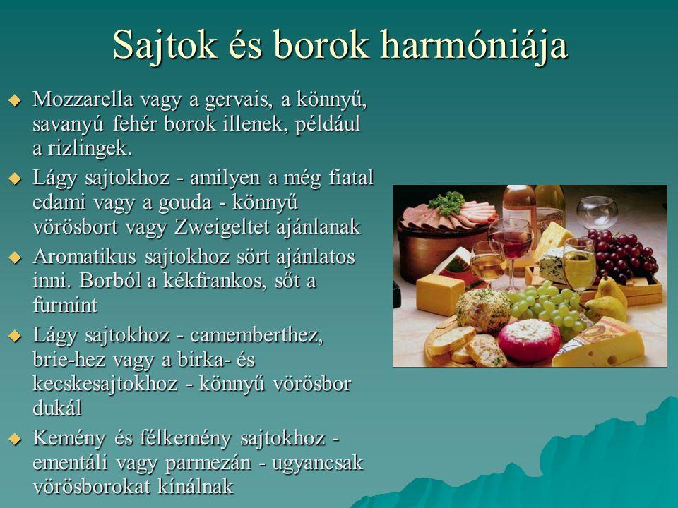 Sajtok és borok harmóniája  Mozzarella vagy a gervais, a könnyű, savanyú fehér borok illenek, például a rizlingek.  Lágy sajtokhoz - amilyen a még f