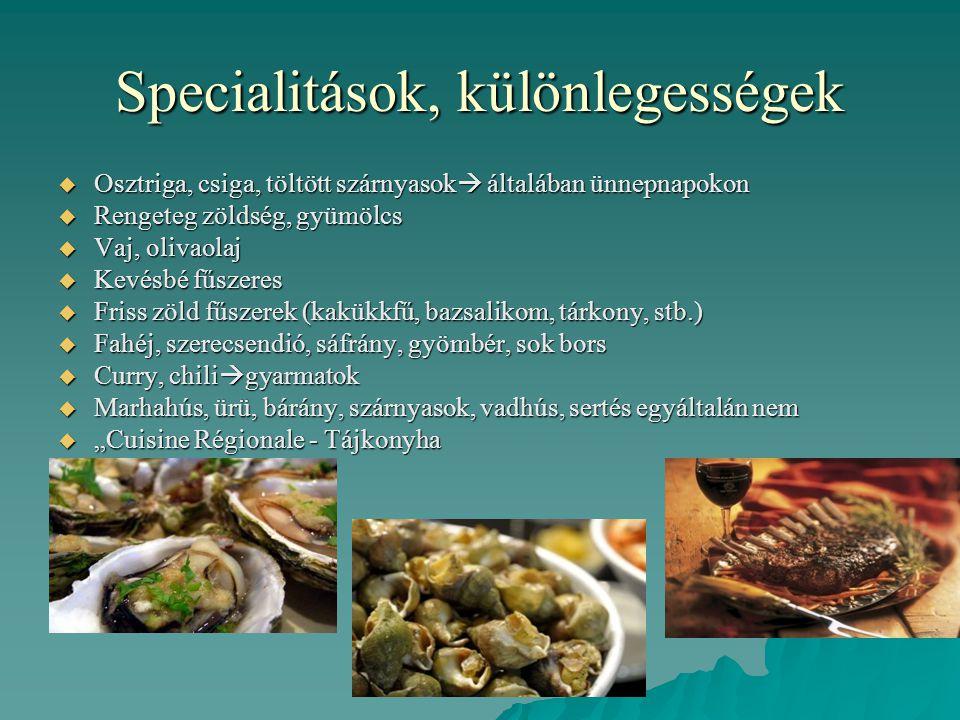 Specialitások, különlegességek  Osztriga, csiga, töltött szárnyasok  általában ünnepnapokon  Rengeteg zöldség, gyümölcs  Vaj, olivaolaj  Kevésbé