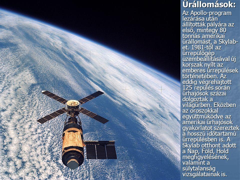 Űrállomások: Űrállomások: Az Apollo-program lezárása után állították pályára az első, mintegy 80 tonnás amerikai űrállomást, a Skylab- et.
