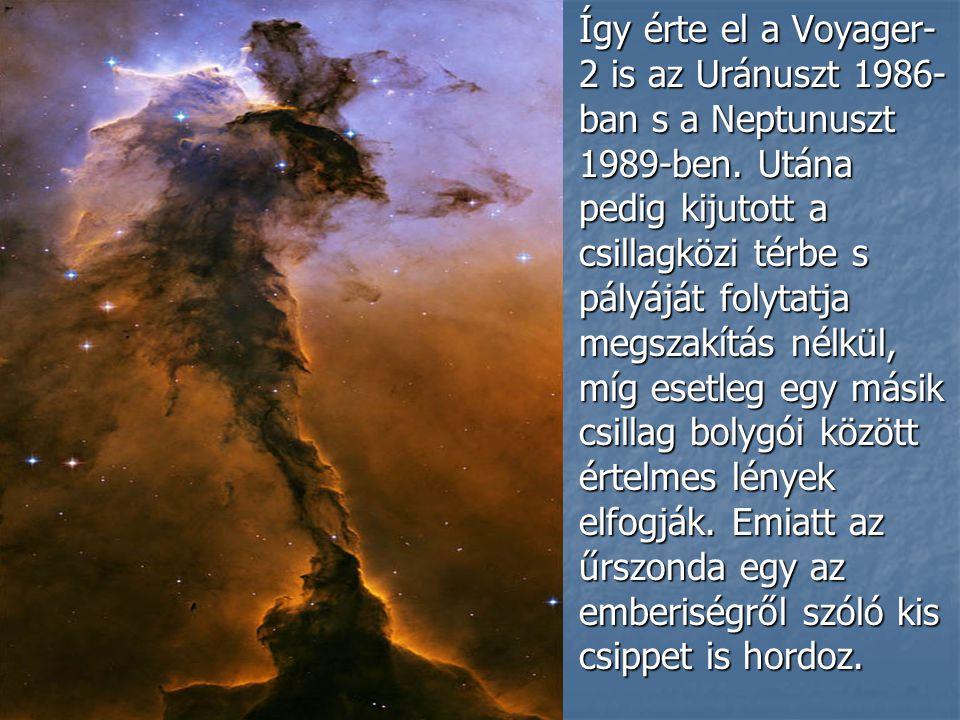 Így érte el a Voyager- 2 is az Uránuszt 1986- ban s a Neptunuszt 1989-ben.