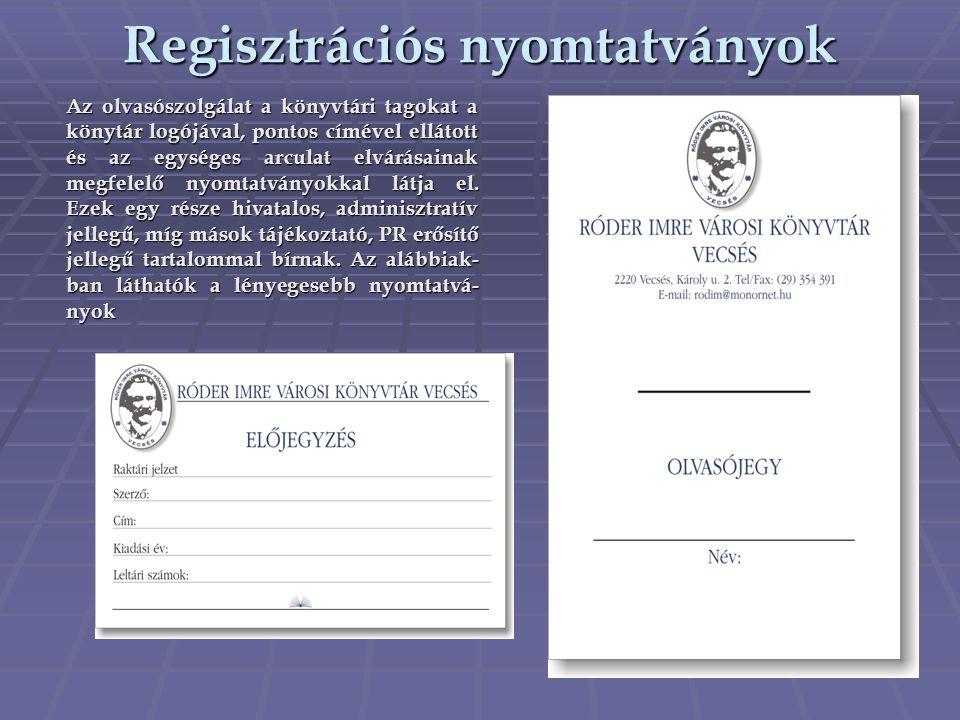 Regisztrációs nyomtatványok Az olvasószolgálat a könyvtári tagokat a könytár logójával, pontos címével ellátott és az egységes arculat elvárásainak me