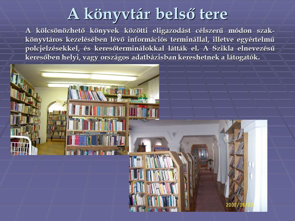 A könyvtár belső tere A kölcsönözhető könyvek közötti eligazodást célszerű módon szak- könyvtáros kezelésében lévő információs terminállal, illetve eg