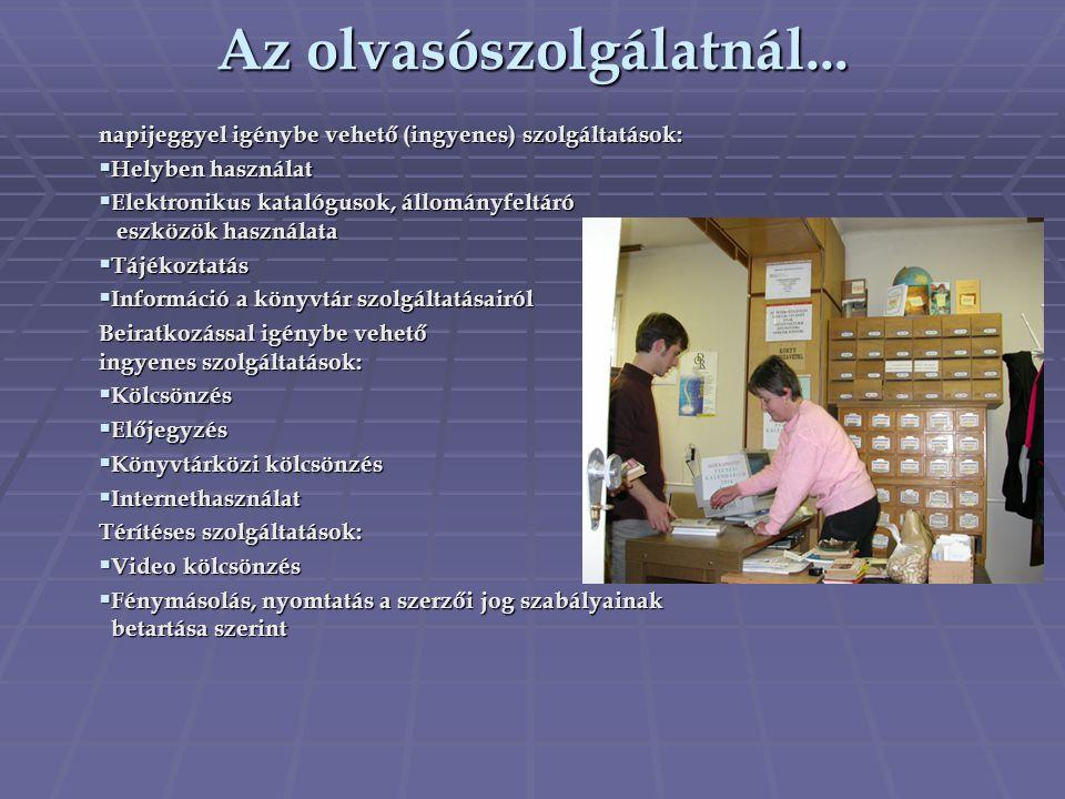 Az olvasószolgálatnál... napijeggyel igénybe vehető (ingyenes) szolgáltatások:  Helyben használat  Elektronikus katalógusok, állományfeltáró eszközö