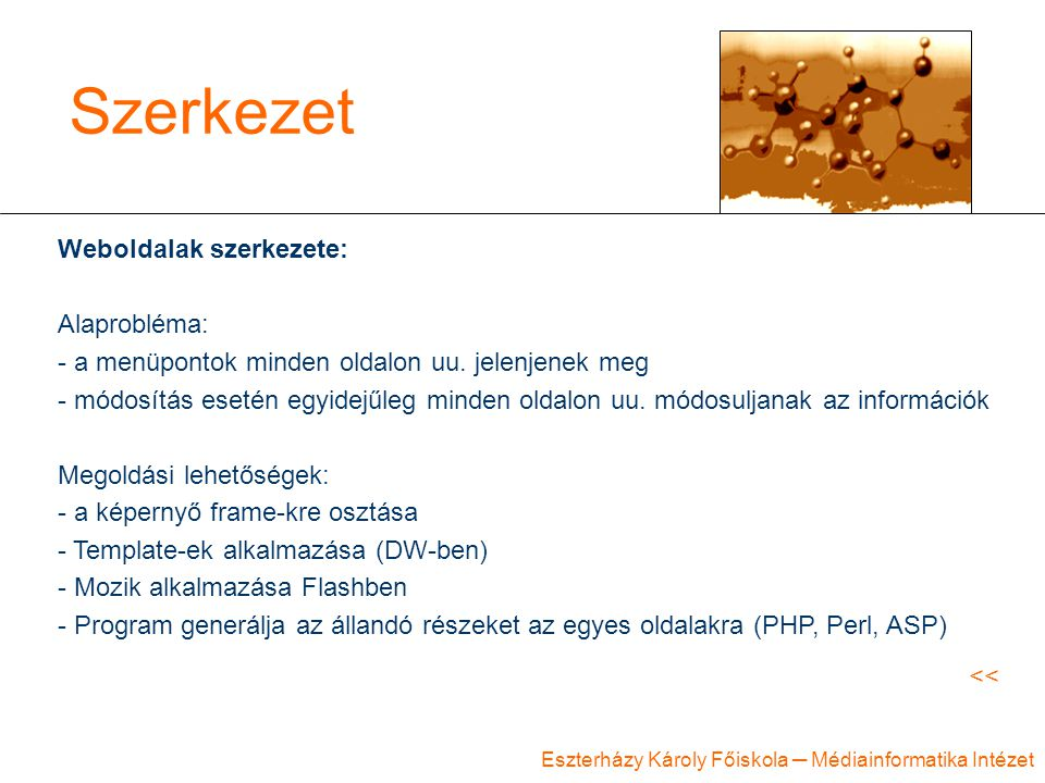 Eszterházy Károly Főiskola ─ Médiainformatika Intézet Szerkezet Weboldalak szerkezete: Alaprobléma: - a menüpontok minden oldalon uu. jelenjenek meg -