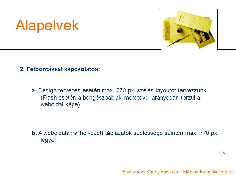 Eszterházy Károly Főiskola ─ Médiainformatika Intézet Alapelvek 2. Felbontással kapcsolatos: a. Design-tervezés esetén max. 770 px széles layoutot ter