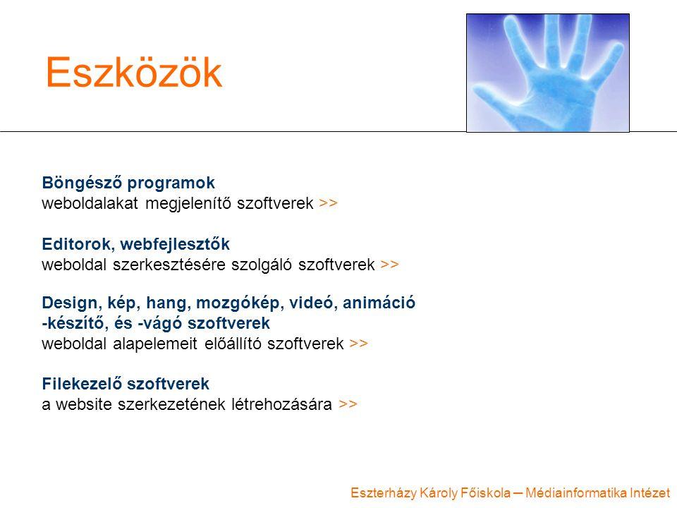 Eszterházy Károly Főiskola ─ Médiainformatika Intézet Eszközök Böngésző programok weboldalakat megjelenítő szoftverek >> Editorok, webfejlesztők weboldal szerkesztésére szolgáló szoftverek >> Design, kép, hang, mozgókép, videó, animáció -készítő, és -vágó szoftverek weboldal alapelemeit előállító szoftverek >> Filekezelő szoftverek a website szerkezetének létrehozására >>