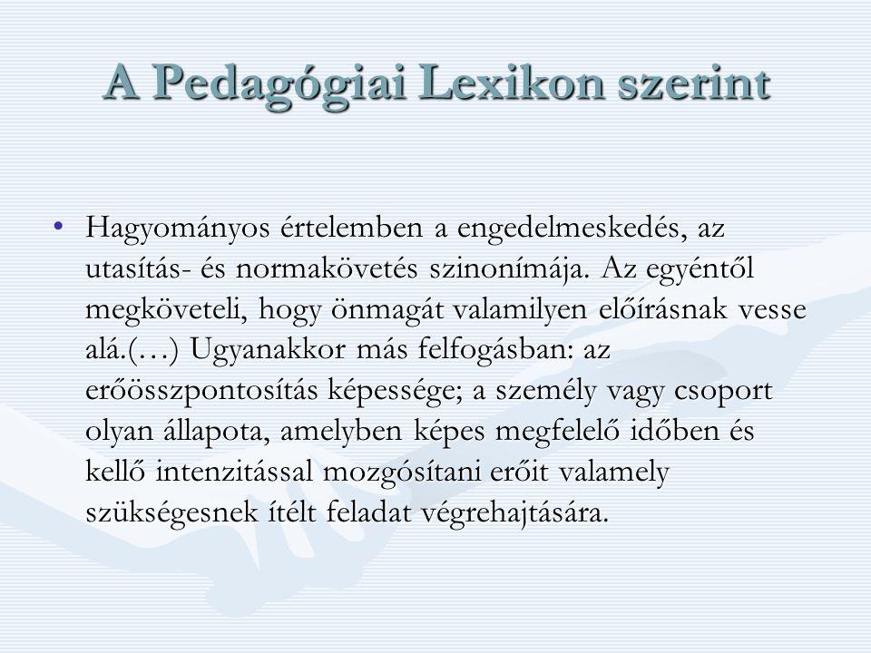 A Pedagógiai Lexikon szerint Hagyományos értelemben a engedelmeskedés, az utasítás- és normakövetés szinonímája.