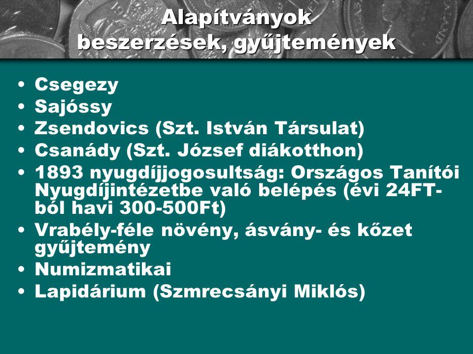 Alapítványok beszerzések, gyűjtemények Csegezy Sajóssy Zsendovics (Szt. István Társulat) Csanády (Szt. József diákotthon) 1893 nyugdíjjogosultság: Ors
