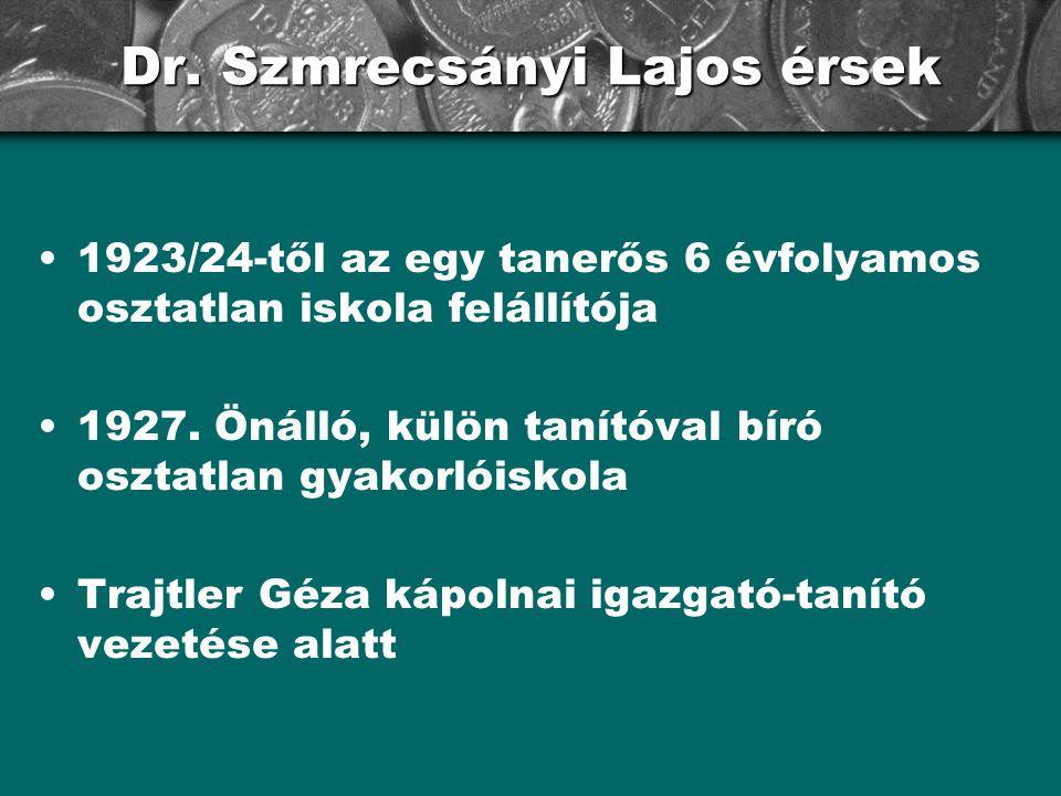 Dr. Szmrecsányi Lajos érsek 1923/24-től az egy tanerős 6 évfolyamos osztatlan iskola felállítója 1927. Önálló, külön tanítóval bíró osztatlan gyakorló