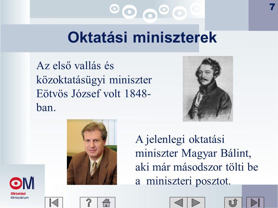 7 Oktatási miniszterek Az első vallás és közoktatásügyi miniszter Eötvös József volt 1848- ban.